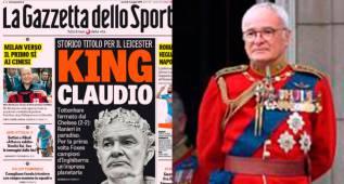 """Ranieri en la Gazzetta: """"Rey de Inglaterra y Rey Claudio"""""""