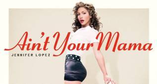 "Jennifer López triunfa con su nuevo tema ""Ain't your mama"""