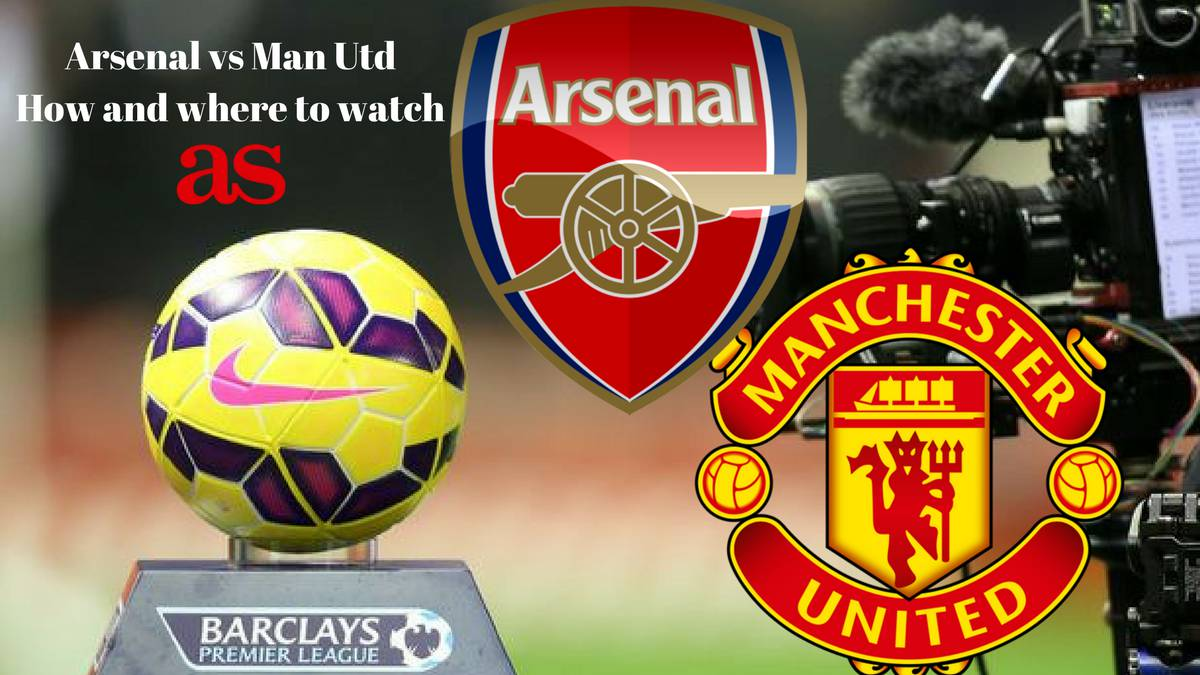 Arsenal vs Manchester United: how and where to watch - times, TV, online