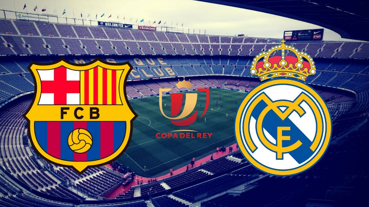Copa del Rey | Barcelona vs Real Madrid: how and where to ...