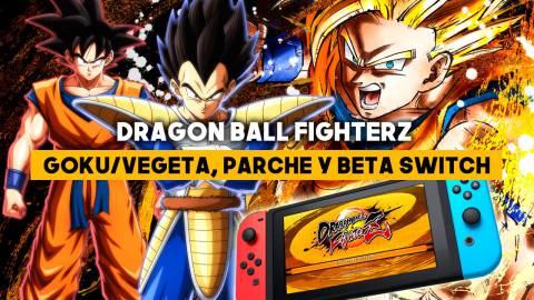 Dragon Ball FighterZ: Goku/Vegeta, parche y beta en Switch