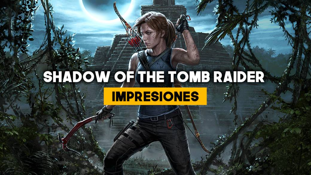 Shadow of the Tomb Raider: Impresiones